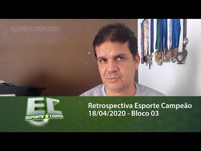 Retrospectiva Esporte Campeão 18/04/2020 - Bloco 03