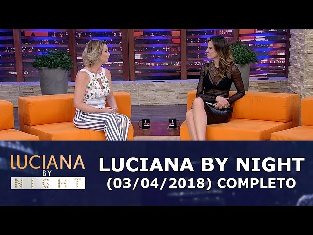 Luciana By Night (03/04/18) | Completo