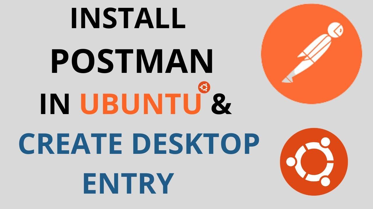 Install Postman in Ubuntu 20.04LTS and Create Desktop Entry