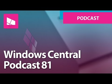 Windows Central Podcast | Episode 81 | Flat Surface Revenue