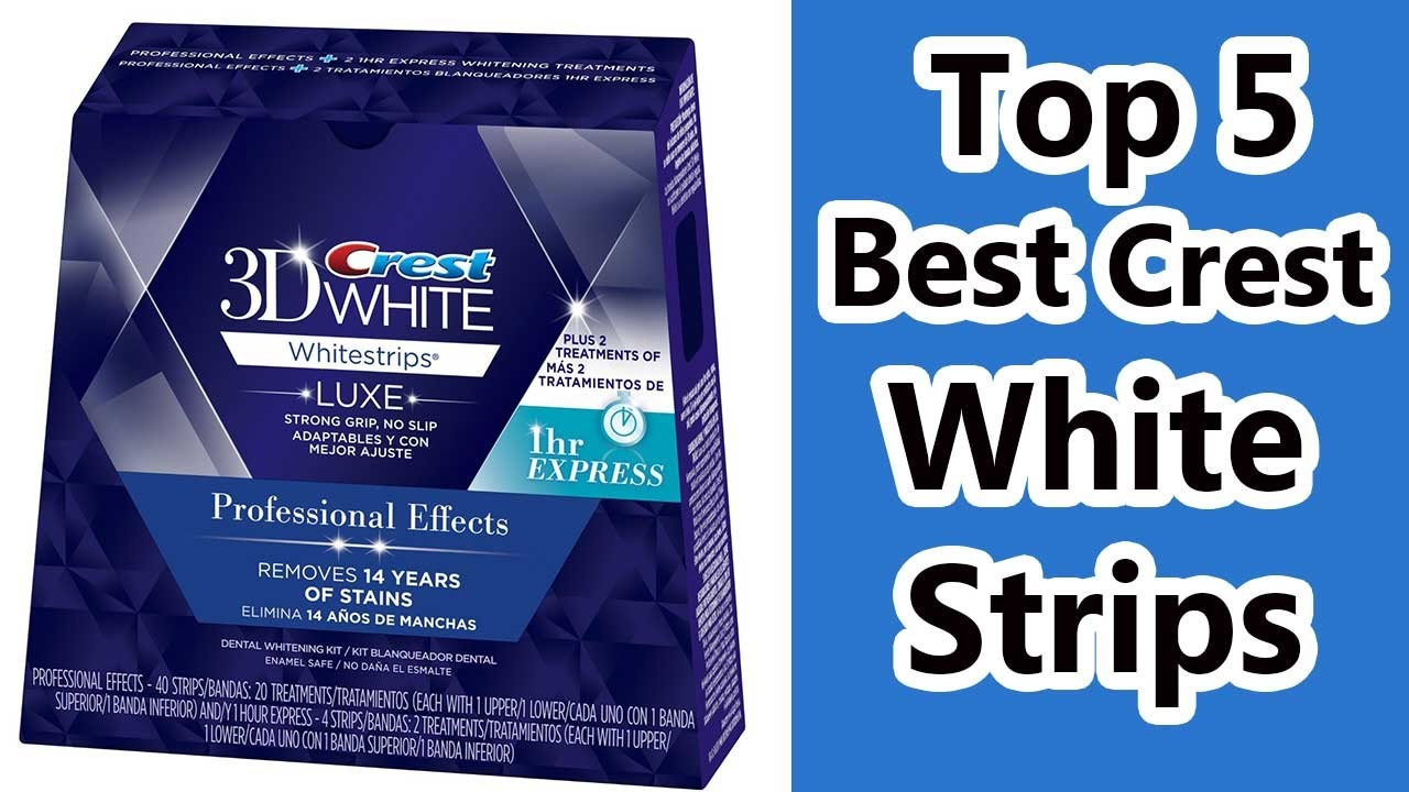 Top 5 Crest White Strips Review 2019 Whitening Strips For Teeth