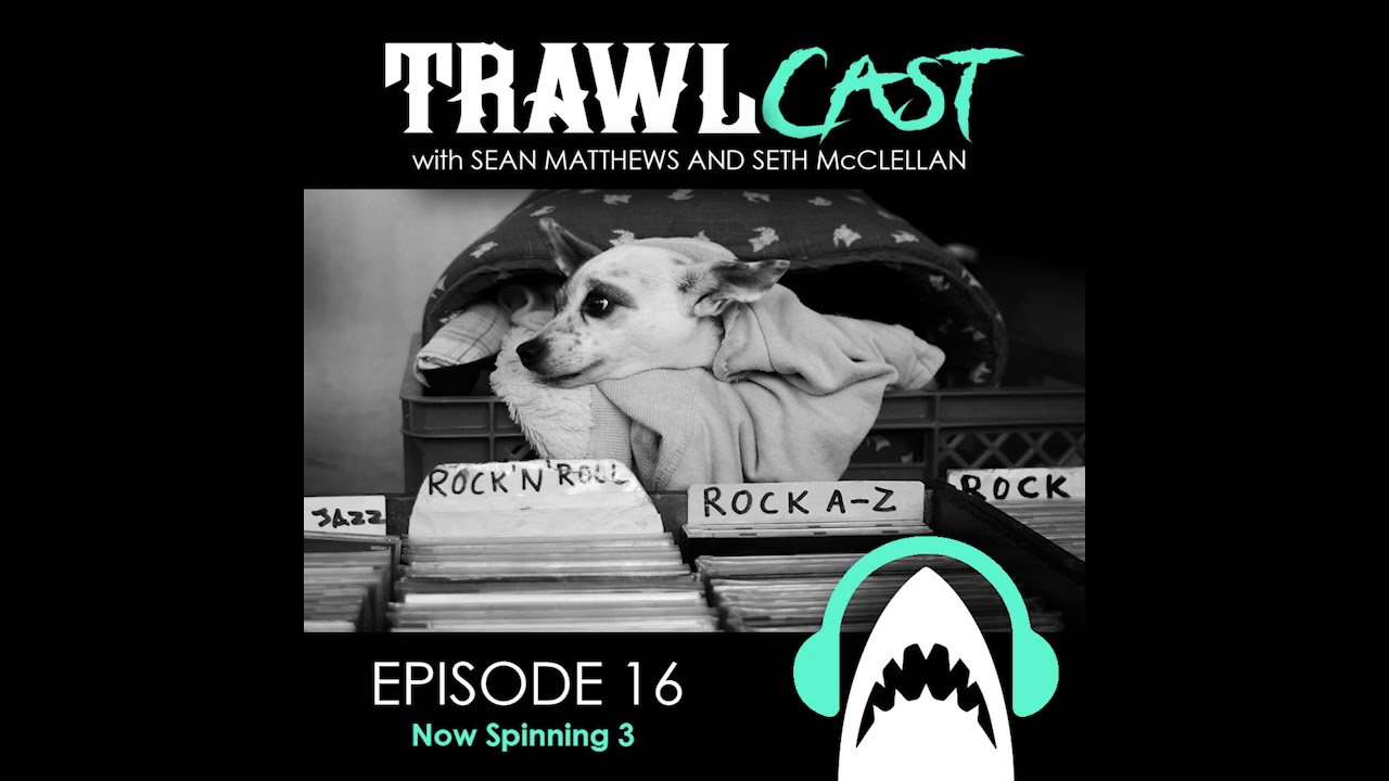 TrawlCast - Episode 16 [Now Spinning 3]