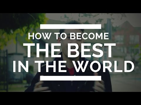 How to Become The Best in the World (3 Habits)