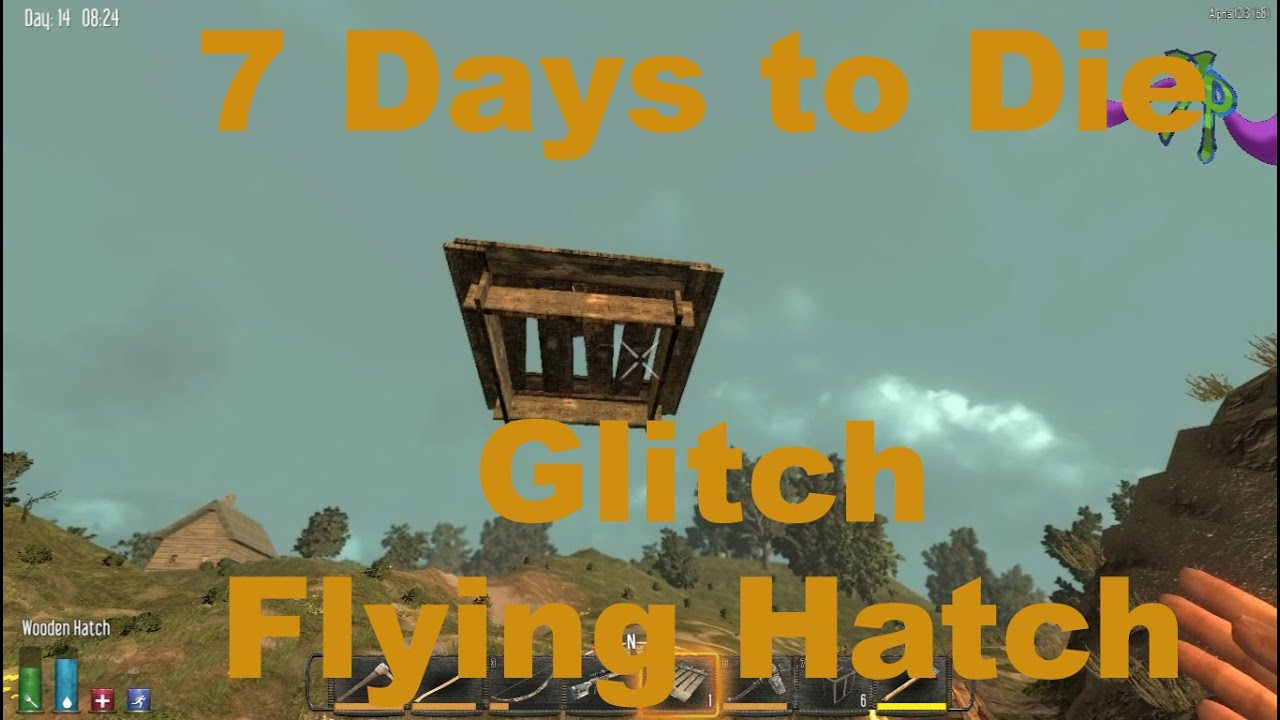 7 days to die glitch flying wood hatch youtube for Wood floor 7 days to die