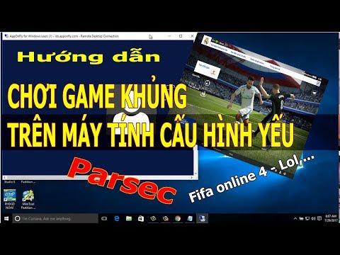 Hướng dẫn chơi game Fifa online 4, LoL,.. trên máy tính cấu hình yếu bằng Parsec - VPS Azure