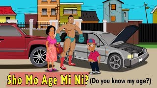 SHO MO AGE MI? (Do you know my age?)