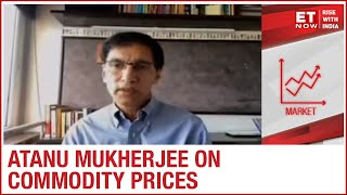 What's Spurring The Commodities' Rally? | Atanu Mukherjee Of MN Dastur & Co To ET NOW