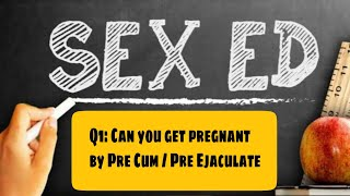 Sexual Health Q1: CAN YOU GET PREGNANT BY PRE CUM?  Coitus interruptus risks? Dr.Education