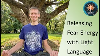 Releasing Fear Energy with Light Language