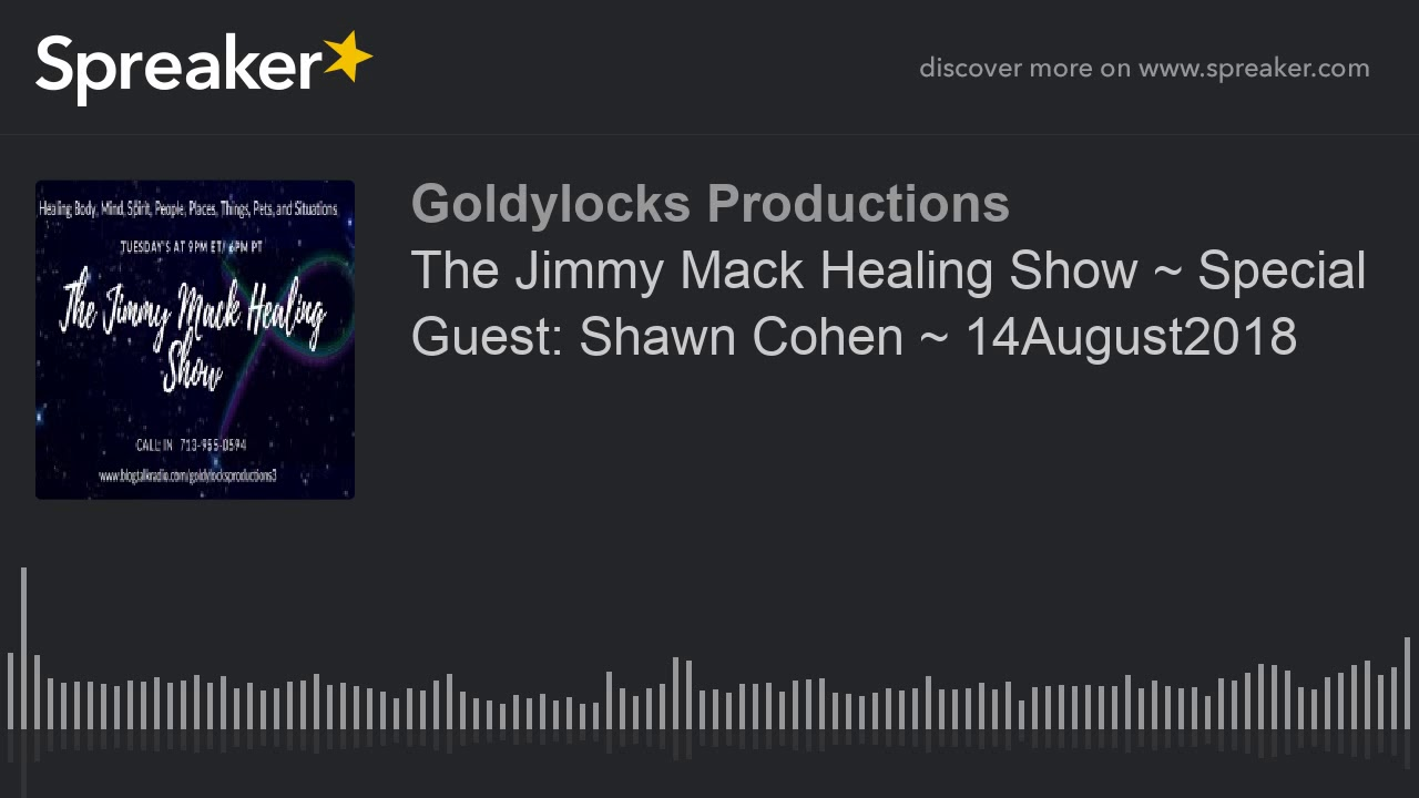 The Jimmy Mack Healing Show ~ Special Guest: Shawn Cohen ~ 14August2018