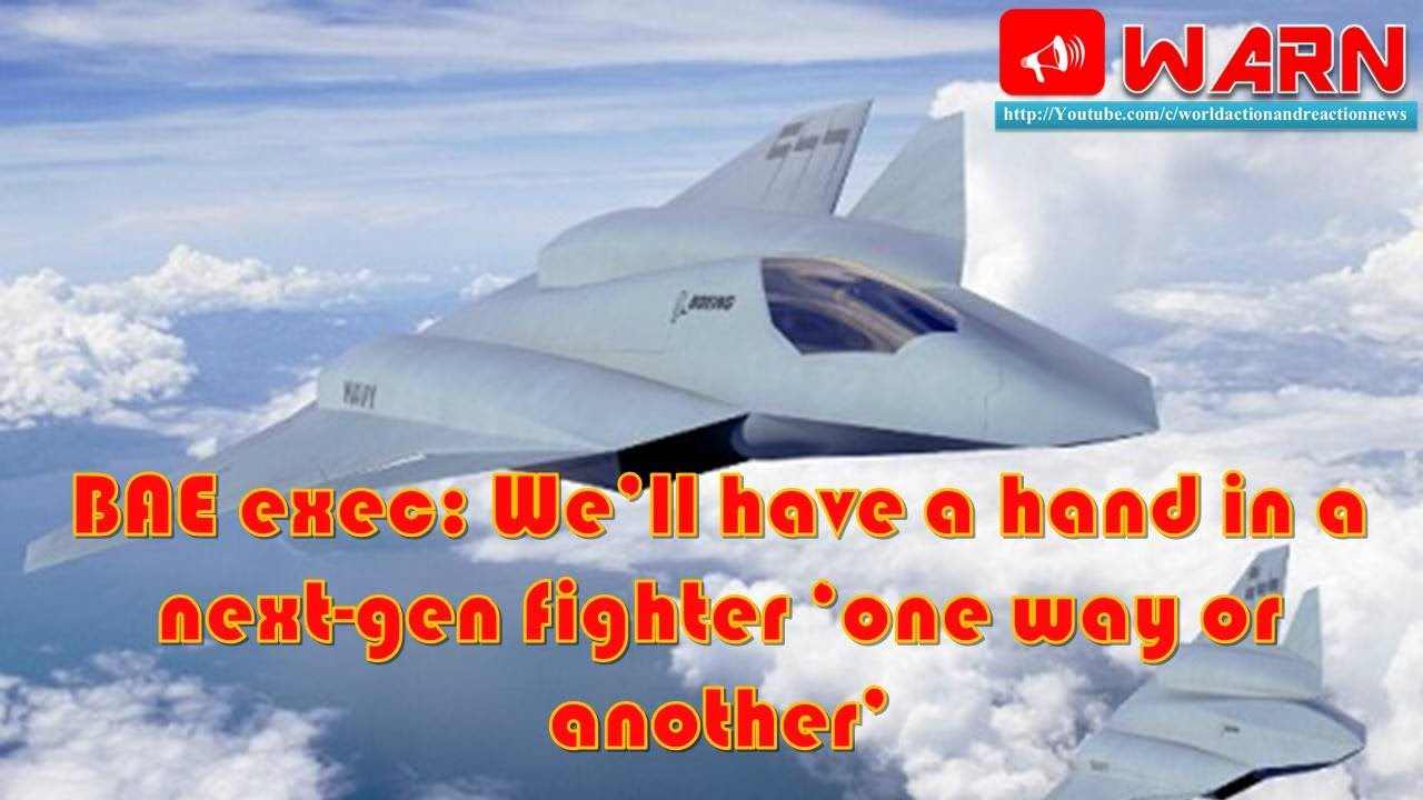 BAE exec: We'll have a hand in a next-gen fighter 'one way or another'