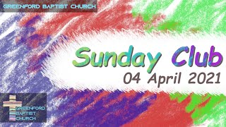 Greenford Baptist Church Sunday Club - 4 April 2021