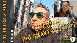 Le CUFFIE PIÙ SMART DI TUTTE! Recensione TICPODS 2 PRO