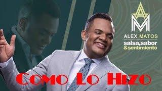 Alex Matos - Como Lo Hizo (Salsa 2018)