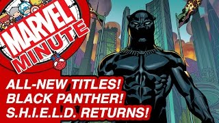 Black Panther! All-New Titles! & S.H.I.E.L.D. Returns! - Marvel Minute 2015