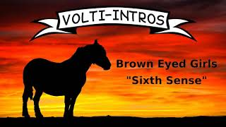 Volti-Intro (Einlaufen): Brown Eyed Girls - Sixth Sense