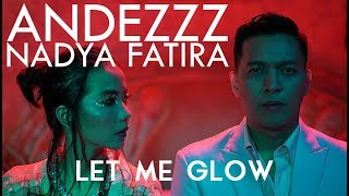 Andezzz, Nadya Fatira - Let Me Glow (Official Video)