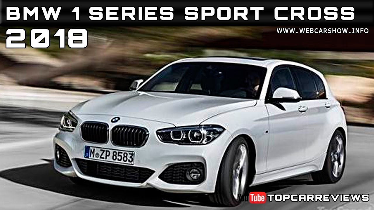 Bmw 1 Series New Model Release Date >> 2018 Bmw 1 Series Sport Cross Review Rendered Price Specs Release