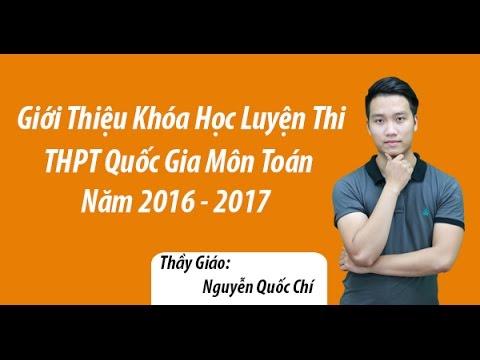 Giới thiệu khóa học luyện thi THPT QG môn Toán 2016-2017 – Thầy Nguyễn Quốc Chí