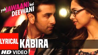 Re Kabira Yeh Jawaani Hai Deewani Full Song With Lyrics | Ranbir Kapoor, Deepika Padukone