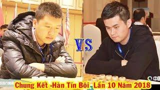 Chung Kết Cờ Tướng Hàn Tín Bôi 2018 : Vương Thiên Nhất vs Tạ Tịnh