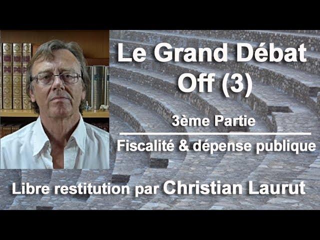 Le Grand Débat Off (3) - Fiscalité et dépense publique