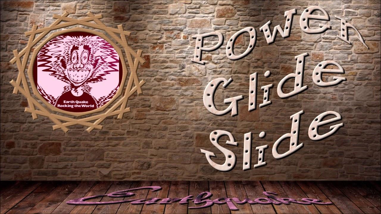 Earth Quake - Power Glide Slide