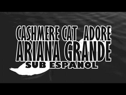 Cashmere Cat - Adore ( Sub Español ) ft. Ariana Grande