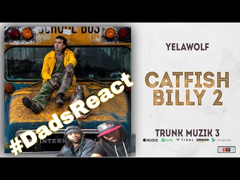 DADS REACT | YELAWOLF X CATFISH BILLY 2 | A TRIP DOWN MEMORY LANE | REACTION