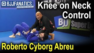 "Knee on Neck Control by Roberto ""Cyborg"" Abreu"