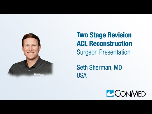 Dr. Seth Sherman - PRESENTATION (2019): Two Stage Revision ACL Reconstruction
