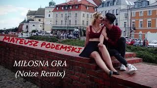 MATEUSZ PODEMSKI - Miłosna Gra (Noize Remix)