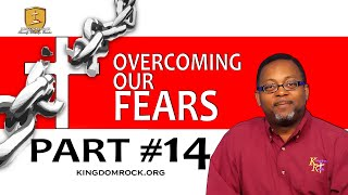 Part #14 - Overcoming Our Fears