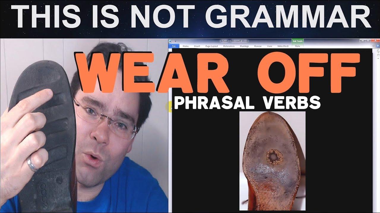 Wear Off Phrasal Verbs about C...
