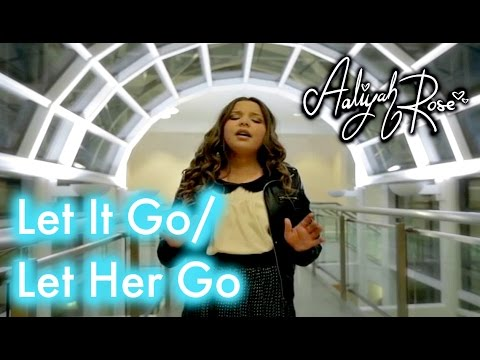 LET IT GO - Disney's Frozen - LET HER GO/ Passenger Mashup by 11 year old Aaliyah Rose