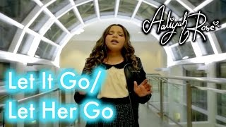 let it go disney s frozen let her go passenger mashup by 11 year old aaliyah rose