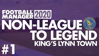 Non-League to Legend FM20 | KING'S LYNN | Part 1 | THE BEGINNING | Football Manager 2020
