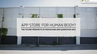 Will There Be an App Store for the Human Body? - Future of Biohacking and Quantified Self