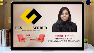 LexTalk World Talk Show with Mansi Sinha, Associate Partner at UCOL Advocates and Consultants