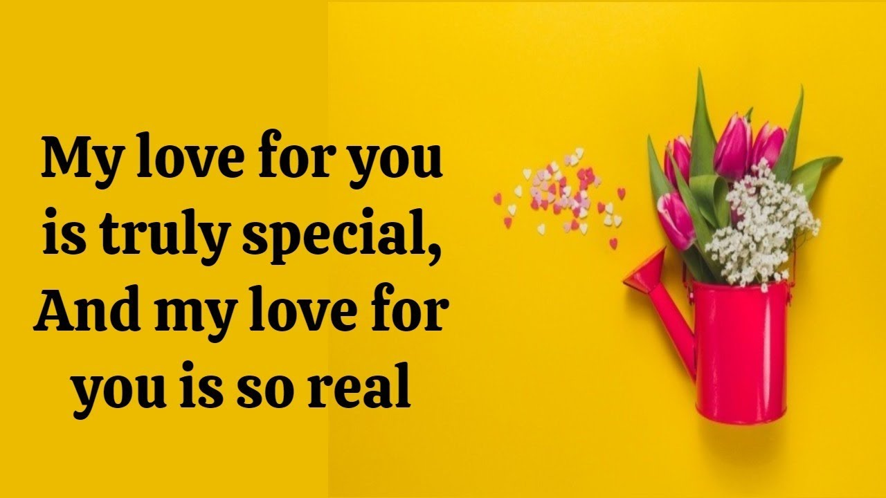 My love for you is truly special, And my love for you is so real...