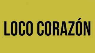 Siete Lunas - Loco Corazon │ Video Lyric