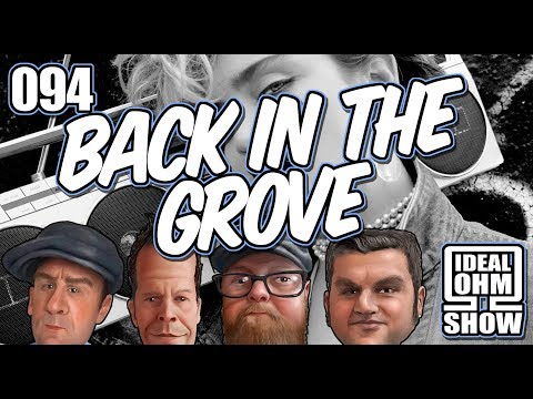 The Ideal Ohm Show - Episode 094: Back in the Grove