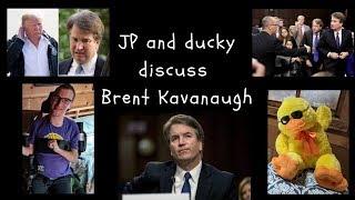 JP and ducky discuss Brent Kavanaugh