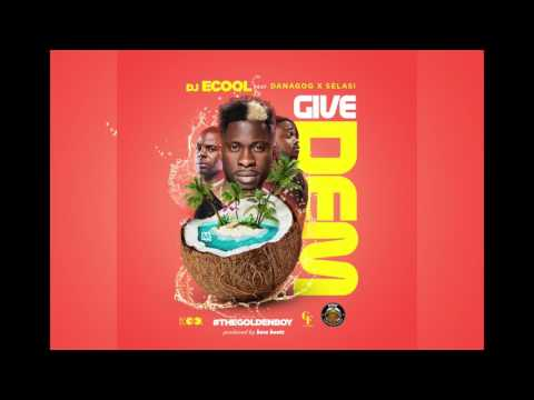 DJ ECool X Danagog X Selasi - GIVE DEM (Official Audio)