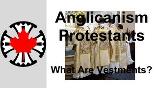 Anglicanism for Protestants: What Are Vestments?