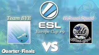 Splatoon - ESL Go4Splatoon Europe Cup #9 - Team BYE vs Hokusai Squad (Quarter-Final)