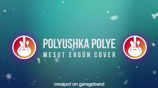 Gambar cover Polyushka Polye Cover - Mesut Ergün (Garage Band)