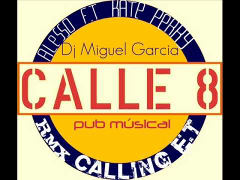 Alesso Ft Kate Perry - Calling E.T ( Dj Miguel Garcia CALLE 8 RMX)