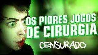 OS PIORES JOGOS DE CIRURGIA DO MUNDO (Censurado)