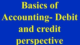 Basics of Accounting- Debit and credit perspective